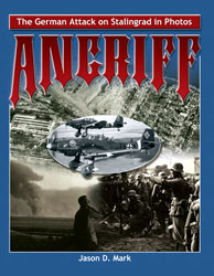 Angriff: The German Attack on Stalingrad in Photos (Jason D. Mar