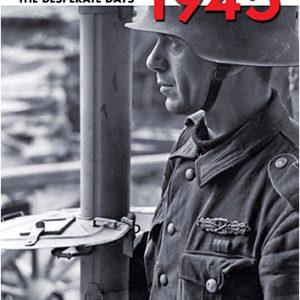 THIRD REICH 1945 The Desperate Days