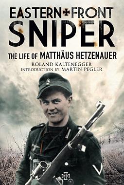 Eastern Front Sniper: The Life of Matthäus Hetzenauer